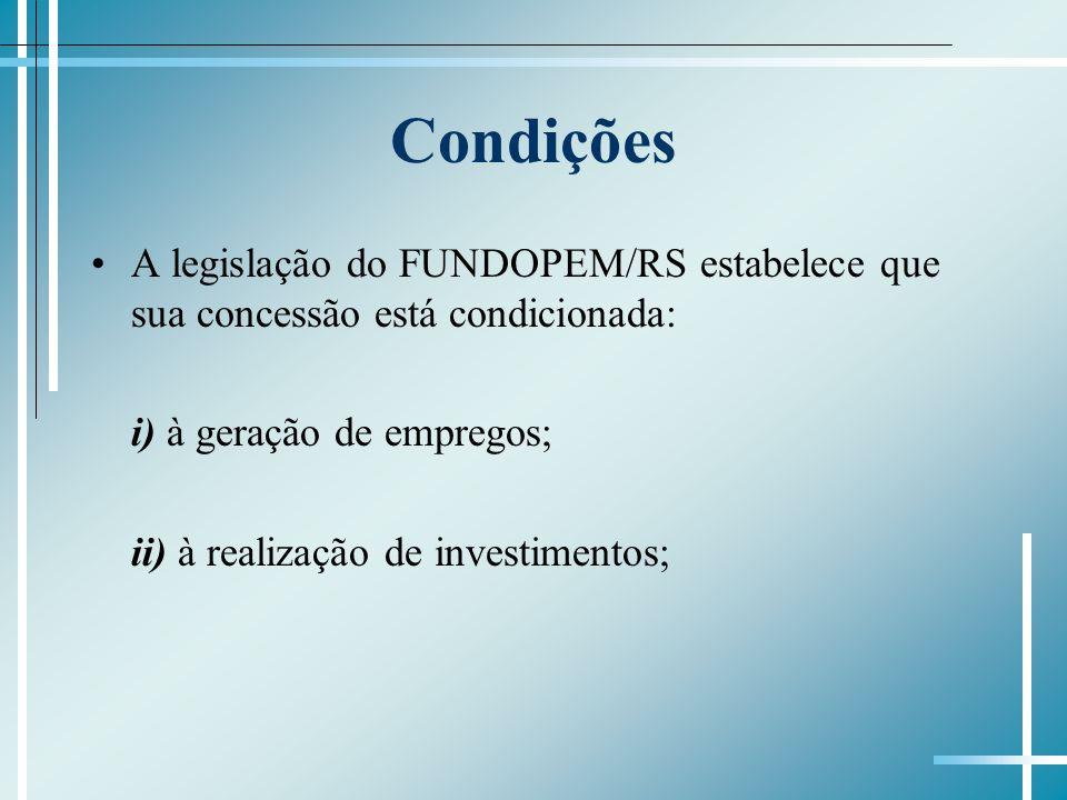 Condições A legislação do FUNDOPEM/RS estabelece que sua concessão está condicionada: i) à geração de empregos; ii) à realização de investimentos;