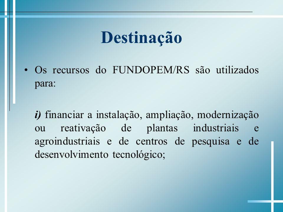 Destinação Os recursos do FUNDOPEM/RS são utilizados para: i) financiar a instalação, ampliação, modernização ou reativação de plantas industriais e a