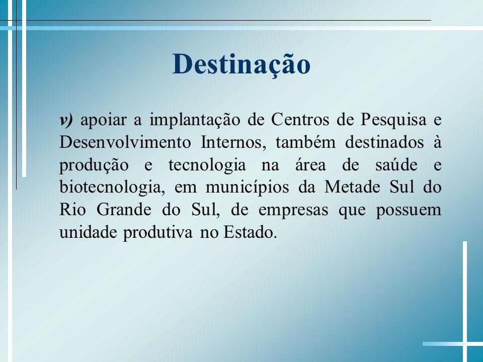 Destinação v) apoiar a implantação de Centros de Pesquisa e Desenvolvimento Internos, também destinados à produção e tecnologia na área de saúde e bio