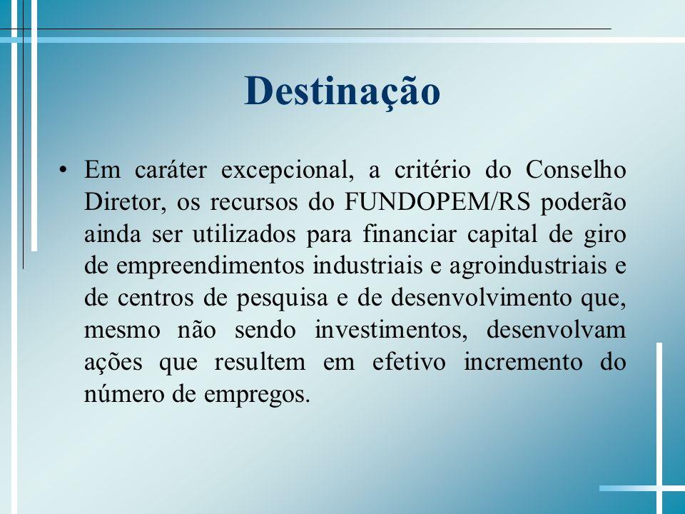 Destinação Em caráter excepcional, a critério do Conselho Diretor, os recursos do FUNDOPEM/RS poderão ainda ser utilizados para financiar capital de g