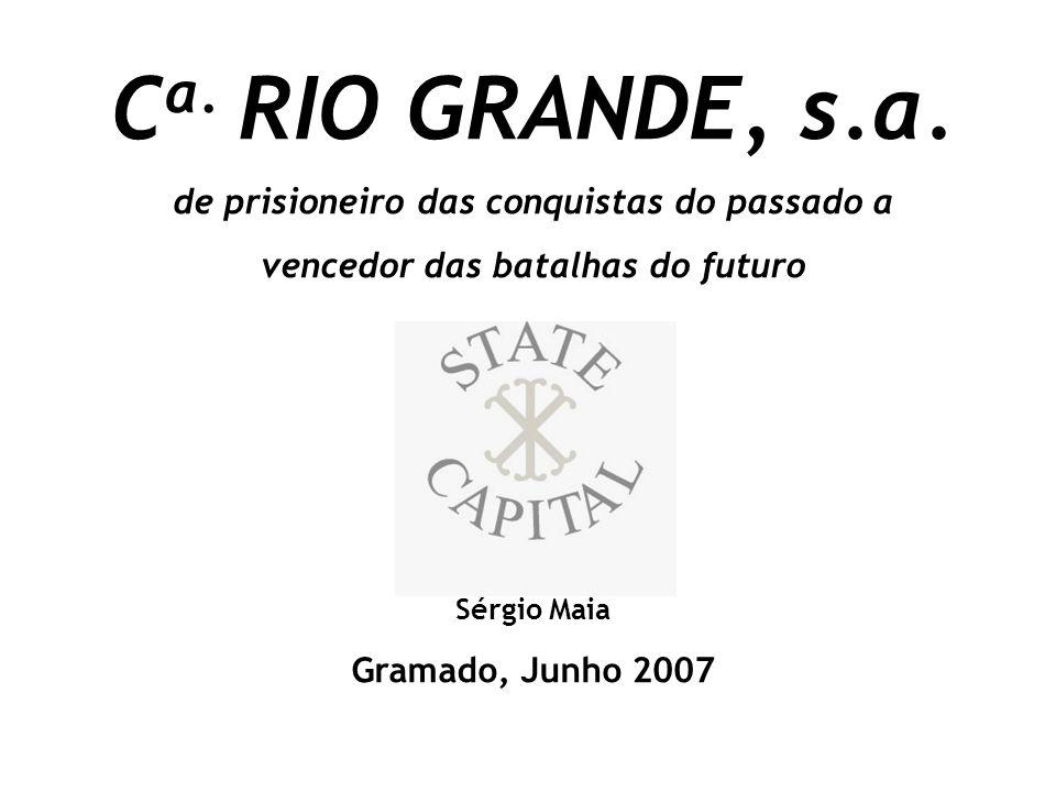 C a. RIO GRANDE, s.a. de prisioneiro das conquistas do passado a vencedor das batalhas do futuro Sérgio Maia Gramado, Junho 2007