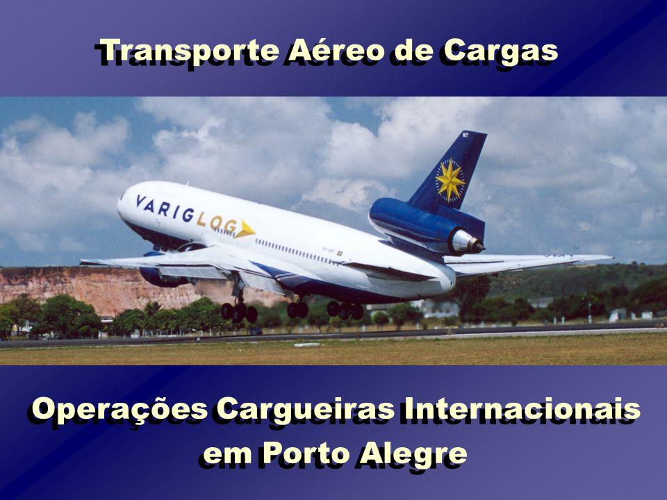 Operações Cargueiras Internacionais em Porto Alegre Operações Cargueiras Internacionais em Porto Alegre Transporte Aéreo de Cargas