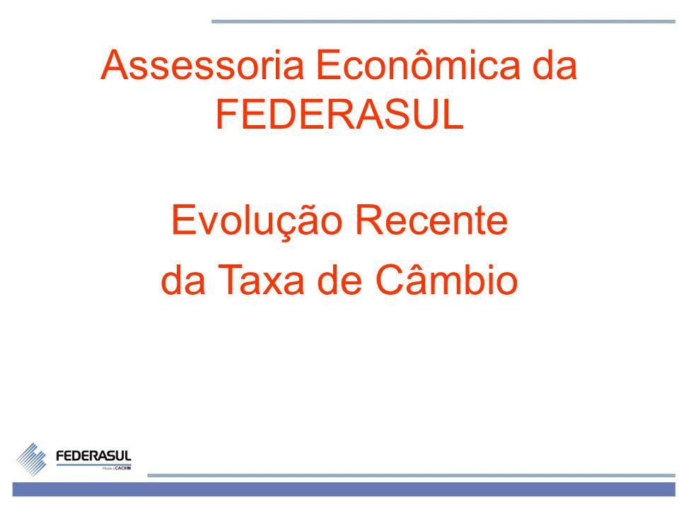 1 Assessoria Econômica da FEDERASUL Evolução Recente da Taxa de Câmbio