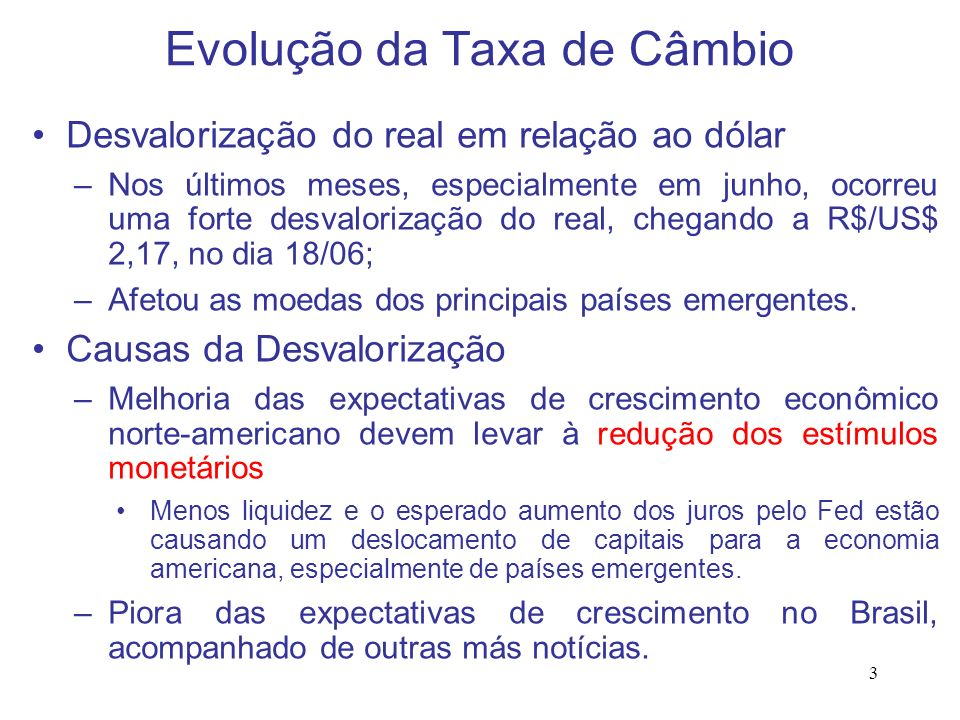 3 Evolução da Taxa de Câmbio Desvalorização do real em relação ao dólar –Nos últimos meses, especialmente em junho, ocorreu uma forte desvalorização d