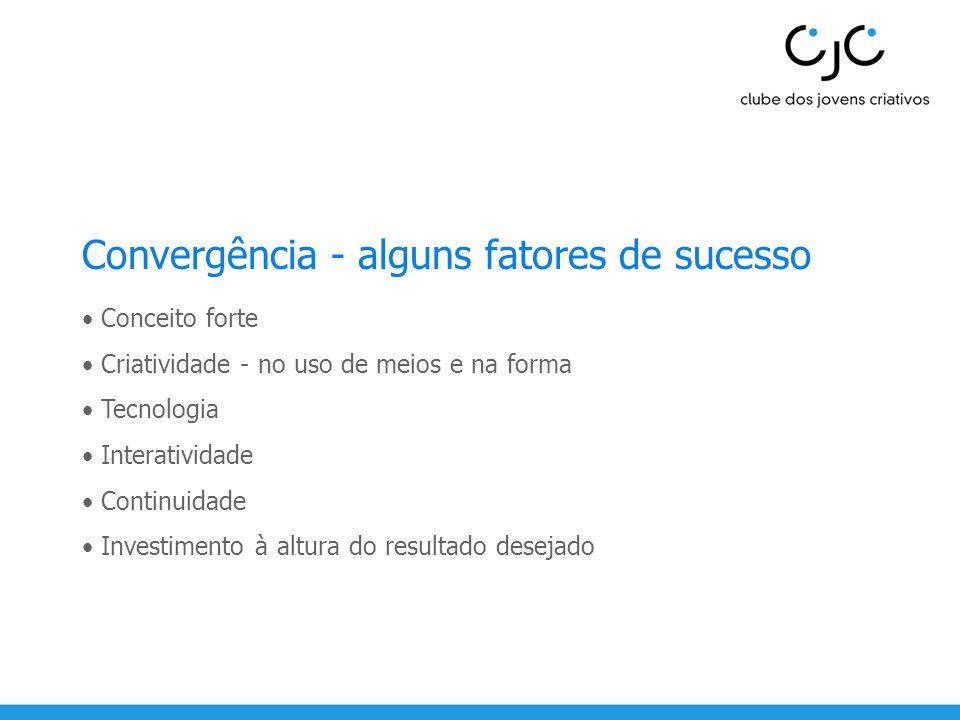 Convergência - alguns fatores de sucesso Conceito forte Criatividade - no uso de meios e na forma Tecnologia Interatividade Continuidade Investimento