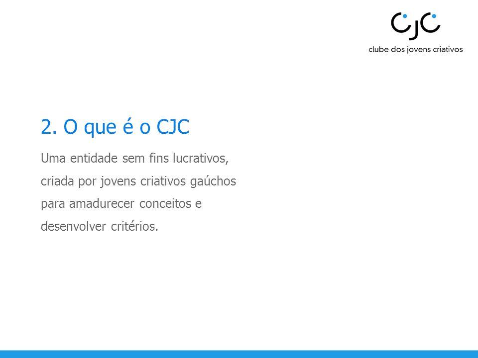 2. O que é o CJC Uma entidade sem fins lucrativos, criada por jovens criativos gaúchos para amadurecer conceitos e desenvolver critérios.