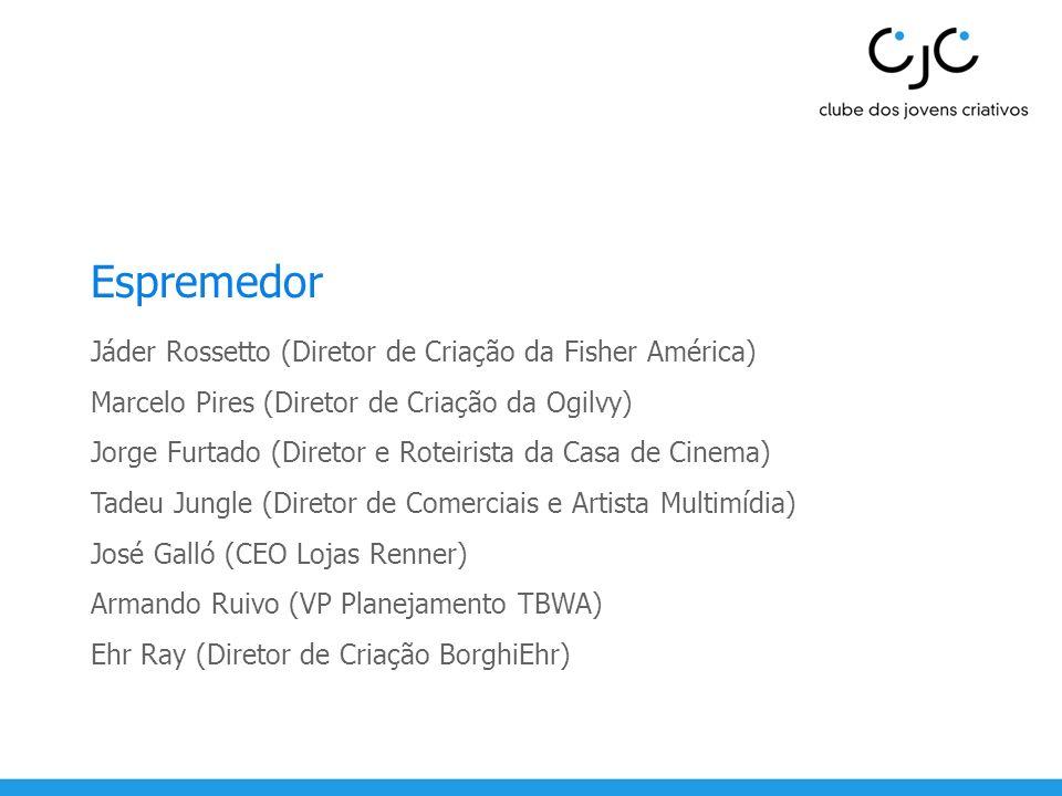 Espremedor Jáder Rossetto (Diretor de Criação da Fisher América) Marcelo Pires (Diretor de Criação da Ogilvy) Jorge Furtado (Diretor e Roteirista da C