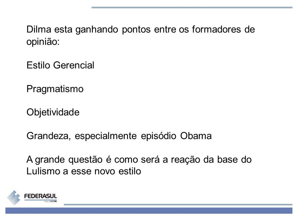 6 Dilma esta ganhando pontos entre os formadores de opinião: Estilo Gerencial Pragmatismo Objetividade Grandeza, especialmente episódio Obama A grande questão é como será a reação da base do Lulismo a esse novo estilo