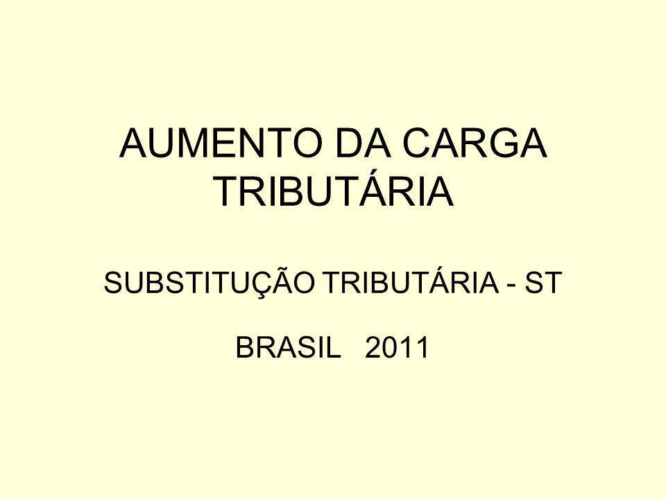 AUMENTO DA CARGA TRIBUTÁRIA SUBSTITUÇÃO TRIBUTÁRIA - ST BRASIL 2011