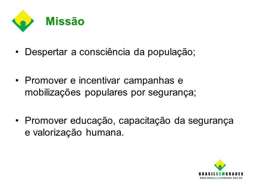 Missão Despertar a consciência da população; Promover e incentivar campanhas e mobilizações populares por segurança; Promover educação, capacitação da
