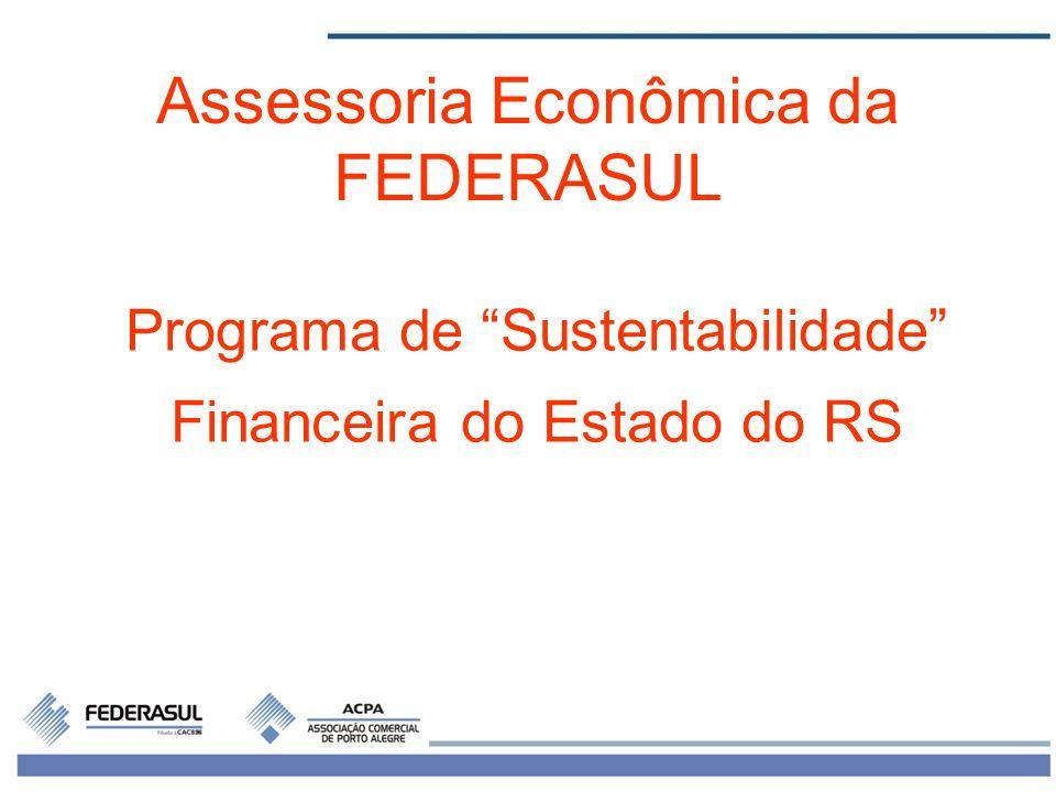 1 Programa de Sustentabilidade Financeira do Estado do RS Assessoria Econômica da FEDERASUL