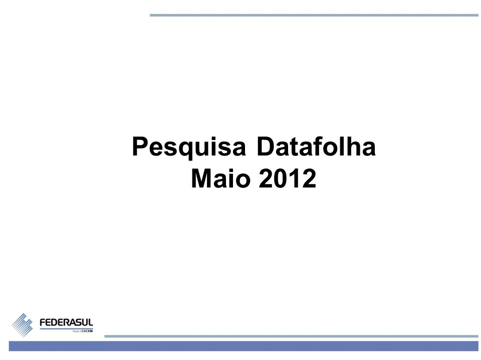 1 Pesquisa Datafolha Maio 2012