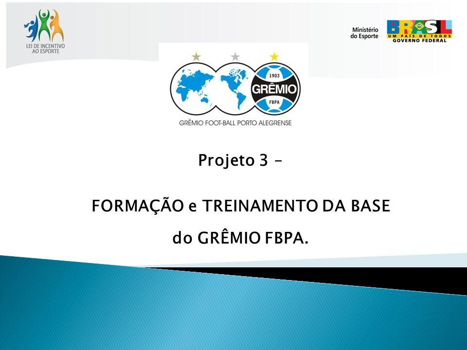 Projeto 3 – FORMAÇÃO e TREINAMENTO DA BASE do GRÊMIO FBPA.