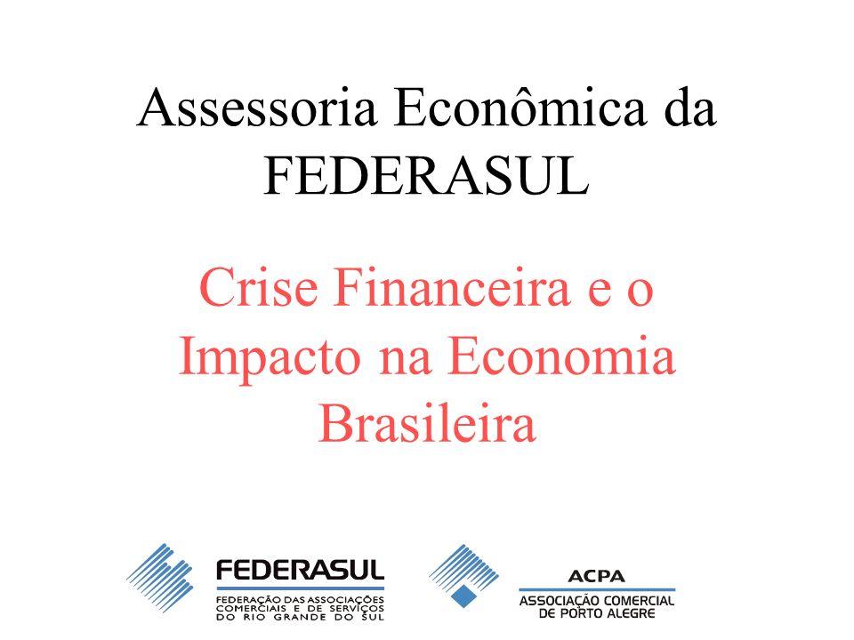 Assessoria Econômica da FEDERASUL Crise Financeira e o Impacto na Economia Brasileira