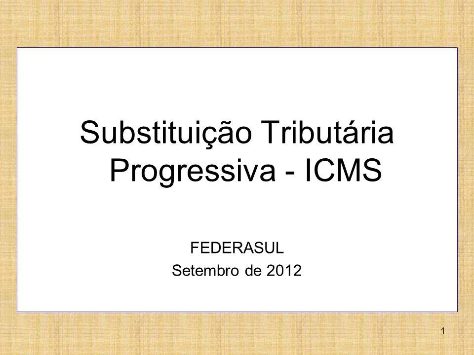 1 Substituição Tributária Progressiva - ICMS FEDERASUL Setembro de 2012