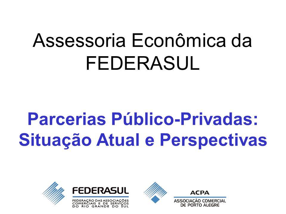 Assessoria Econômica da FEDERASUL Parcerias Público-Privadas: Situação Atual e Perspectivas