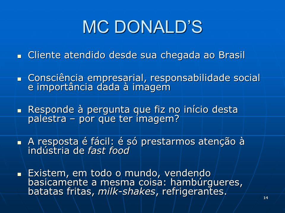 14 MC DONALDS Cliente atendido desde sua chegada ao Brasil Cliente atendido desde sua chegada ao Brasil Consciência empresarial, responsabilidade soci