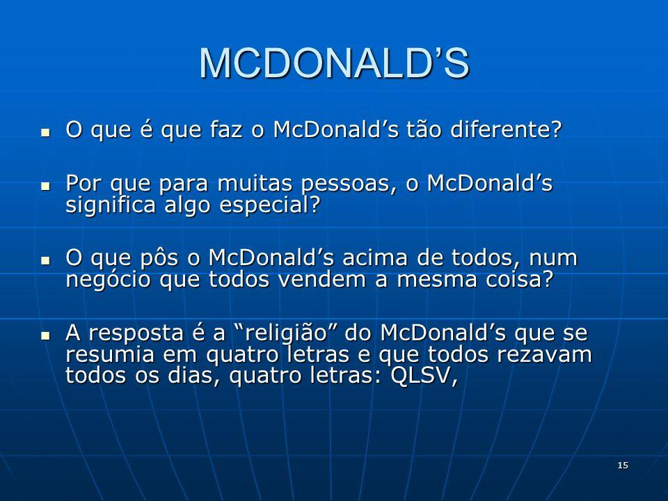 15 MCDONALDS O que é que faz o McDonalds tão diferente? O que é que faz o McDonalds tão diferente? Por que para muitas pessoas, o McDonalds significa
