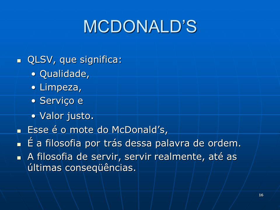 16 MCDONALDS QLSV, que significa: QLSV, que significa: Qualidade,Qualidade, Limpeza,Limpeza, Serviço eServiço e Valor justo.Valor justo. Esse é o mote