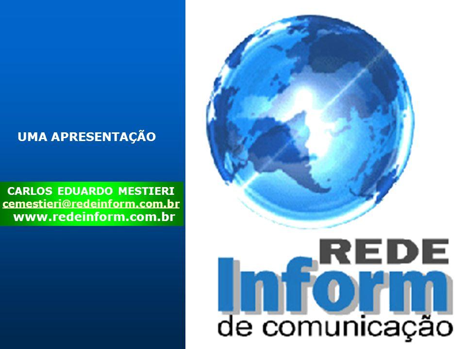 CARLOS EDUARDO MESTIERI cemestieri@redeinform.com.br www.redeinform.com.br UMA APRESENTAÇÃO
