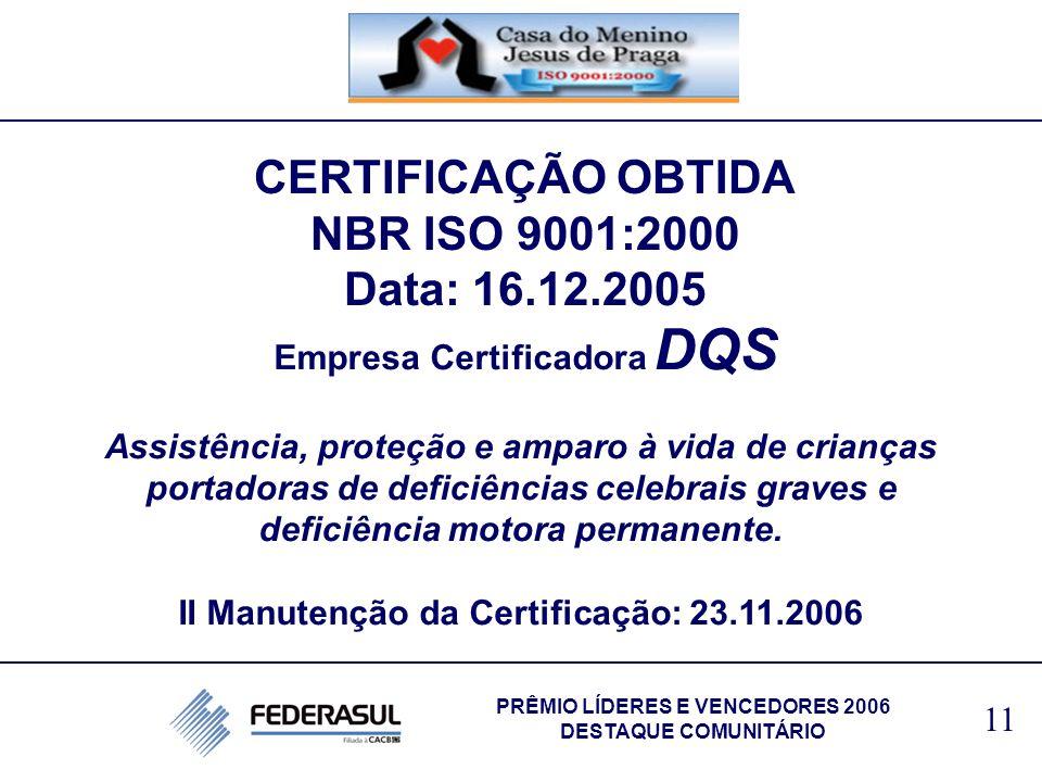 CERTIFICAÇÃO OBTIDA NBR ISO 9001:2000 Data: 16.12.2005 Empresa Certificadora DQS Assistência, proteção e amparo à vida de crianças portadoras de defic