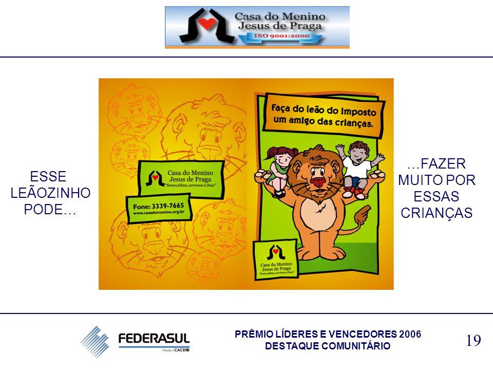 ESSE LEÃOZINHO PODE… …FAZER MUITO POR ESSAS CRIANÇAS 19 PRÊMIO LÍDERES E VENCEDORES 2006 DESTAQUE COMUNITÁRIO