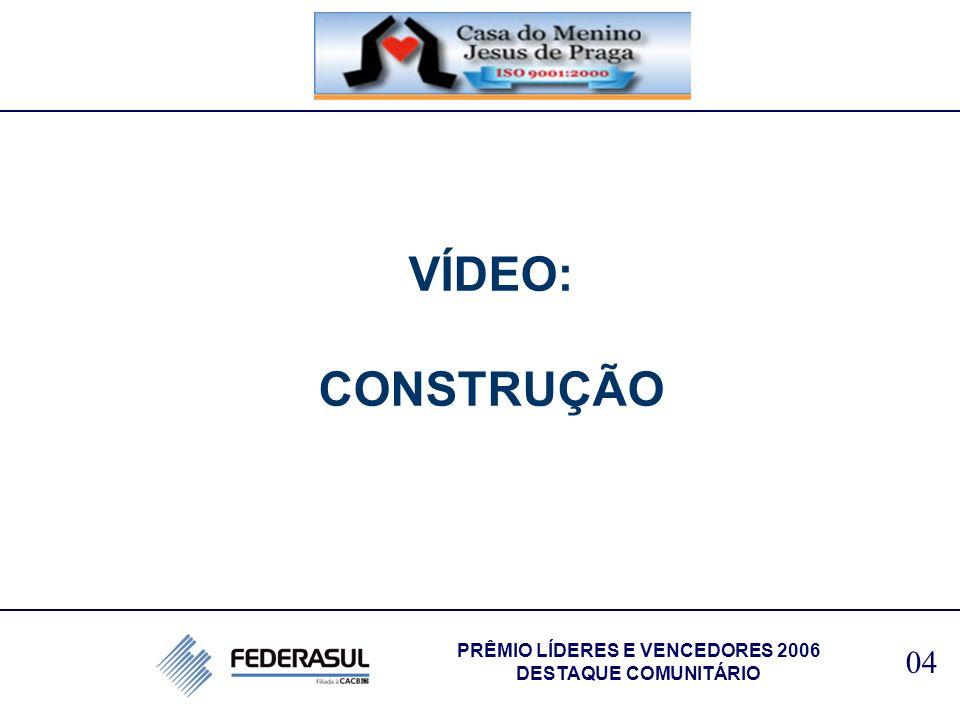 VÍDEO: CONSTRUÇÃO 04 PRÊMIO LÍDERES E VENCEDORES 2006 DESTAQUE COMUNITÁRIO