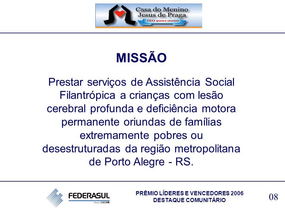 MISSÃO Prestar serviços de Assistência Social Filantrópica a crianças com lesão cerebral profunda e deficiência motora permanente oriundas de famílias