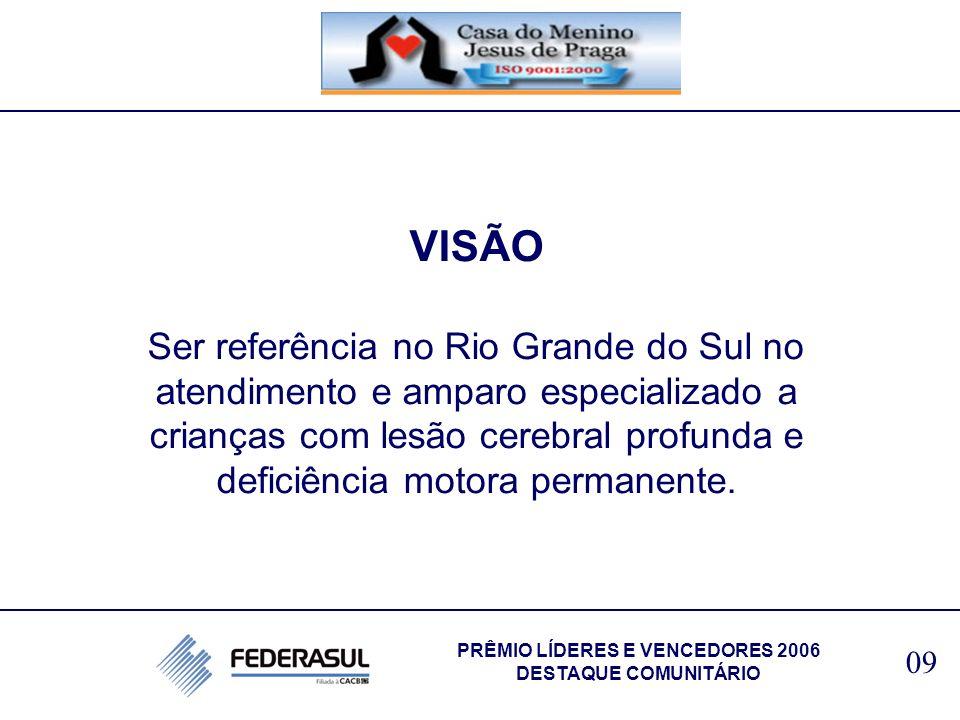 VISÃO Ser referência no Rio Grande do Sul no atendimento e amparo especializado a crianças com lesão cerebral profunda e deficiência motora permanente