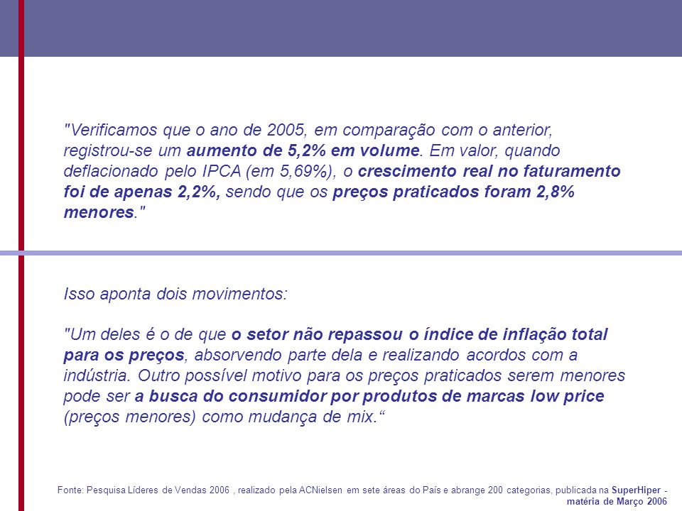 Verificamos que o ano de 2005, em comparação com o anterior, registrou-se um aumento de 5,2% em volume.