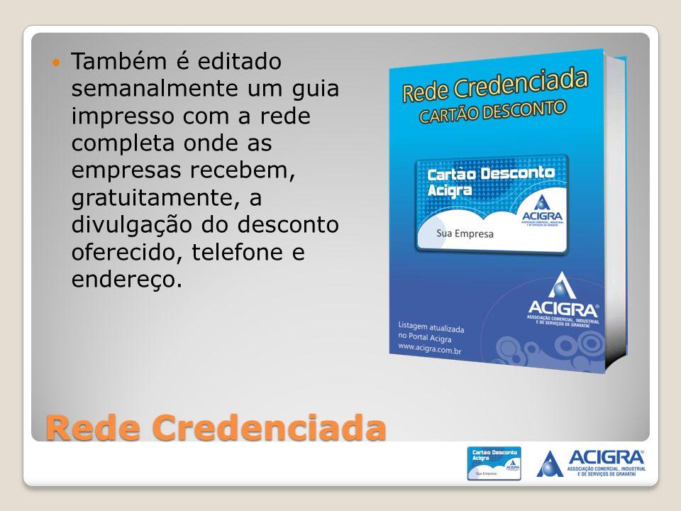 Rede Credenciada Também é editado semanalmente um guia impresso com a rede completa onde as empresas recebem, gratuitamente, a divulgação do desconto