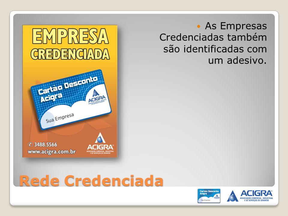Rede Credenciada As Empresas Credenciadas também são identificadas com um adesivo.