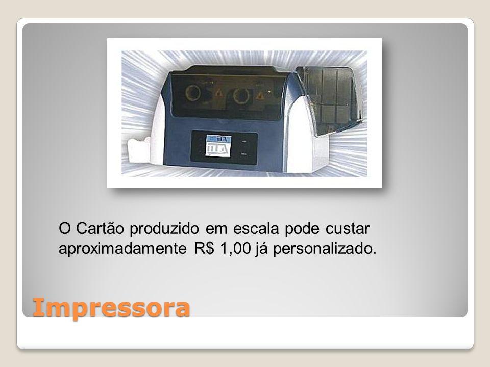 Impressora O Cartão produzido em escala pode custar aproximadamente R$ 1,00 já personalizado.