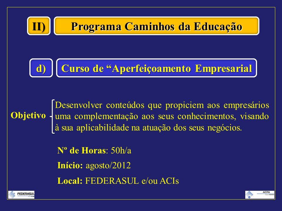 II) Programa Caminhos da Educação Curso de Aperfeiçoamento Empresarial d) Objetivo Desenvolver conteúdos que propiciem aos empresários uma complementa