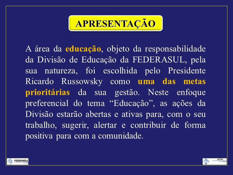 A área da educação, objeto da responsabilidade da Divisão de Educação da FEDERASUL, pela sua natureza, foi escolhida pelo Presidente Ricardo Russowsky