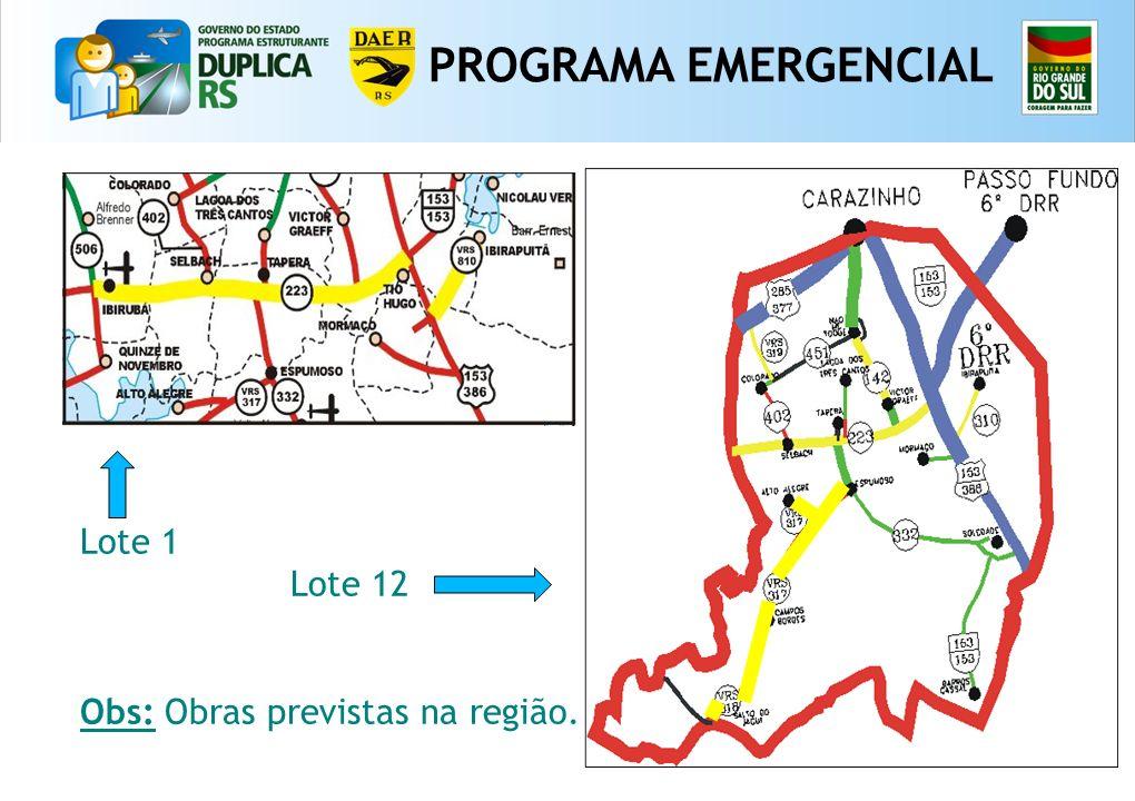 12 PROGRAMA EMERGENCIAL Lote 1 Lote 12 Obs: Obras previstas na região.