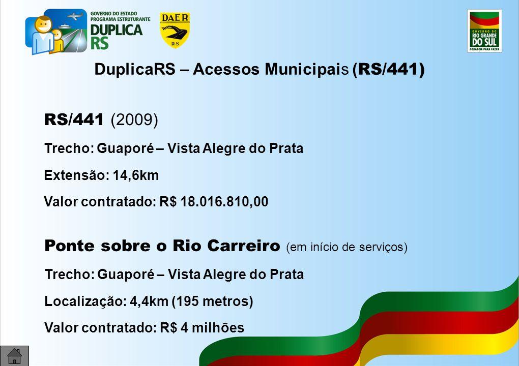 28 DuplicaRS – Acessos Municipais ( RS/441) RS/441 (2009) Trecho: Guaporé – Vista Alegre do Prata Extensão: 14,6km Valor contratado: R$ 18.016.810,00