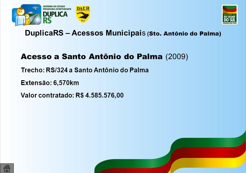 30 DuplicaRS – Acessos Municipais ( Sto. Antônio do Palma) Acesso a Santo Antônio do Palma (2009) Trecho: RS/324 a Santo Antônio do Palma Extensão: 6,