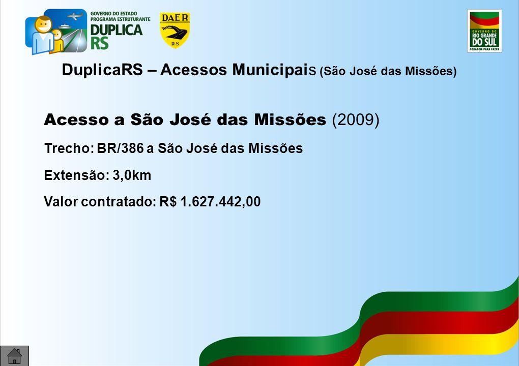 32 DuplicaRS – Acessos Municipais (São José das Missões) Acesso a São José das Missões (2009) Trecho: BR/386 a São José das Missões Extensão: 3,0km Valor contratado: R$ 1.627.442,00