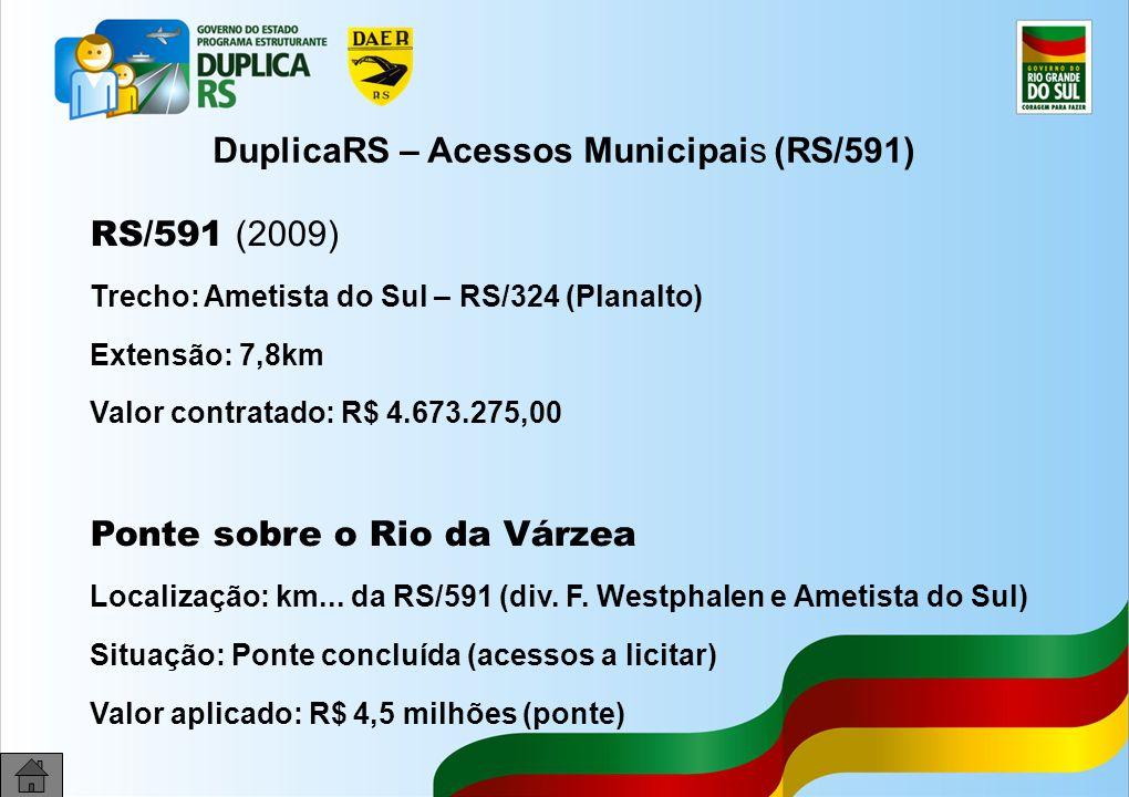 35 DuplicaRS – Acessos Municipais (RS/591) RS/591 (2009) Trecho: Ametista do Sul – RS/324 (Planalto) Extensão: 7,8km Valor contratado: R$ 4.673.275,00