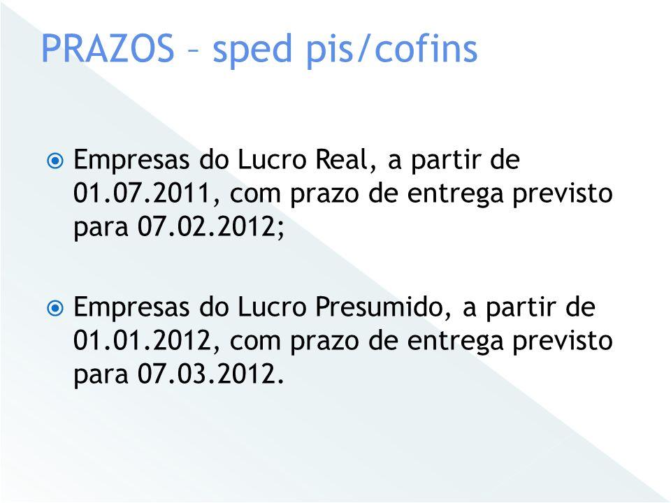 Empresas do Lucro Real, a partir de 01.07.2011, com prazo de entrega previsto para 07.02.2012; Empresas do Lucro Presumido, a partir de 01.01.2012, co