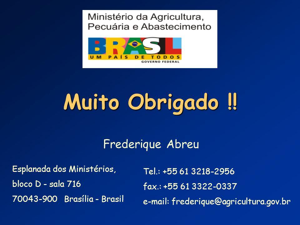 Muito Obrigado !! Frederique Abreu Esplanada dos Ministérios, bloco D - sala 716 70043-900 Brasília - Brasil Tel.: +55 61 3218-2956 fax.: +55 61 3322-