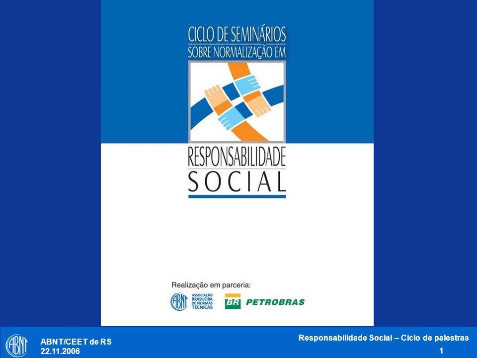 ABNT/CEET de RS 22.11.2006 Responsabilidade Social – Ciclo de palestras 1