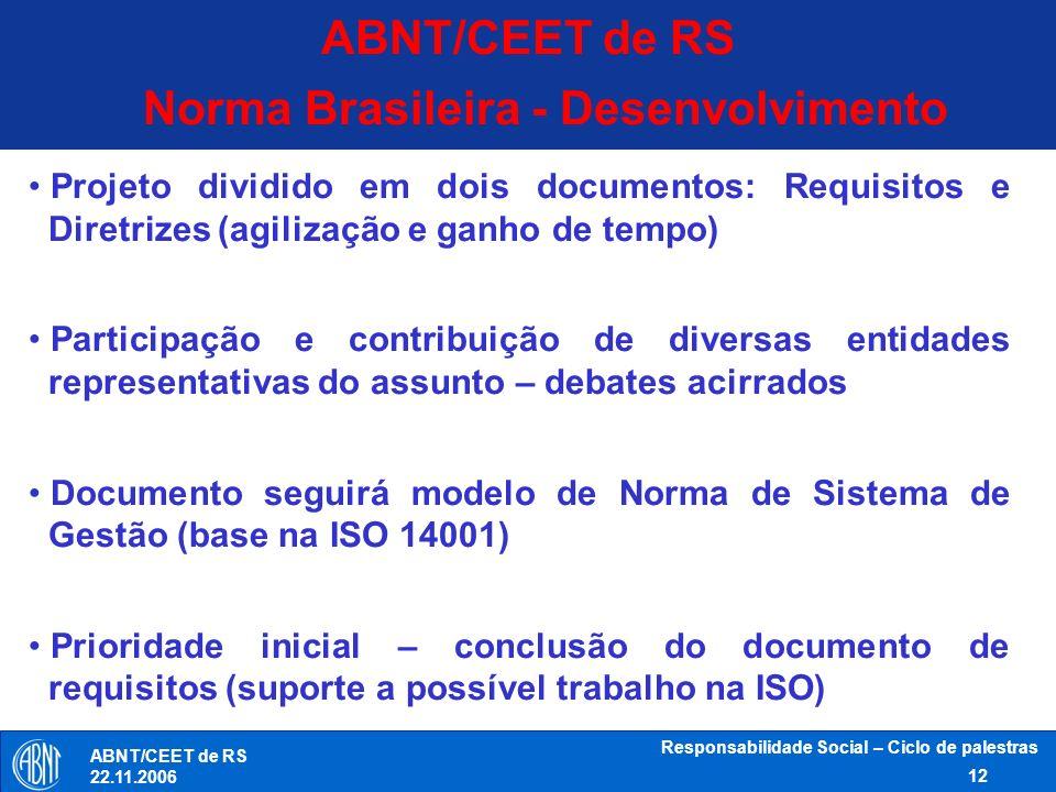 Responsabilidade Social – Ciclo de palestras 12 ABNT/CEET de RS 22.11.2006 Norma Brasileira - Desenvolvimento ABNT/CEET de RS Projeto dividido em dois