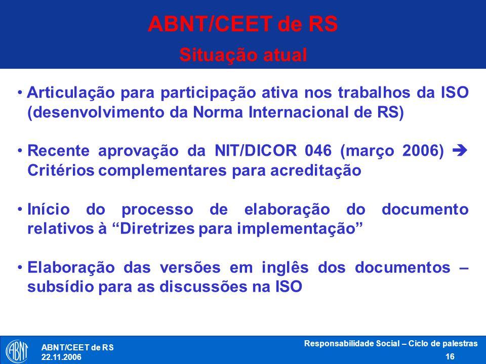 Responsabilidade Social – Ciclo de palestras 16 ABNT/CEET de RS 22.11.2006 Situação atual Articulação para participação ativa nos trabalhos da ISO (de