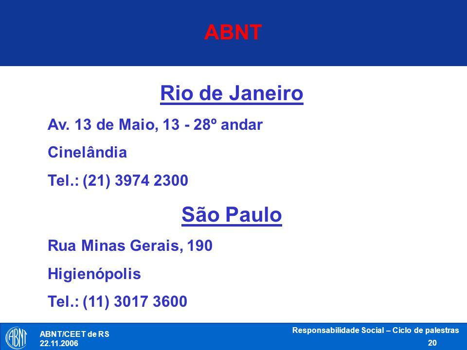 Responsabilidade Social – Ciclo de palestras 20 ABNT/CEET de RS 22.11.2006 Rio de Janeiro Av. 13 de Maio, 13 - 28º andar Cinelândia Tel.: (21) 3974 23