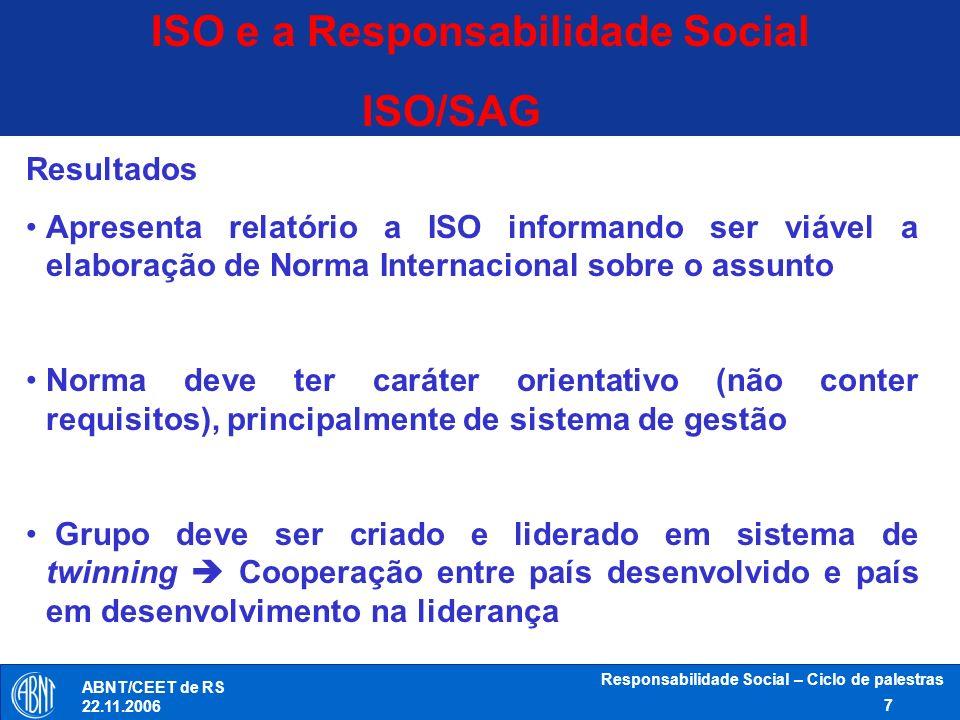 Responsabilidade Social – Ciclo de palestras 7 ABNT/CEET de RS 22.11.2006 ISO e a Responsabilidade Social ISO/SAG Resultados Apresenta relatório a ISO