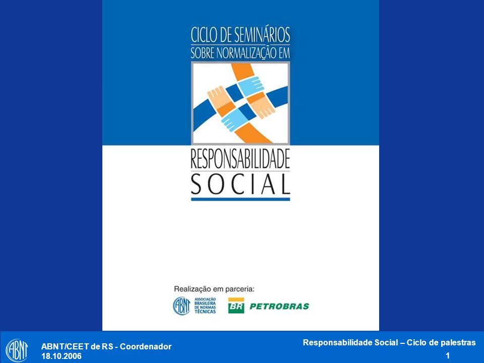 ABNT/CEET de RS - Coordenador 18.10.2006 Responsabilidade Social – Ciclo de palestras 2 A NORMALIZAÇÃO EM RESPONSABILIDADE SOCIAL - Desenvolvimento - José Salvador ABNT/CEET de Responsabilidade Social – Coordenador