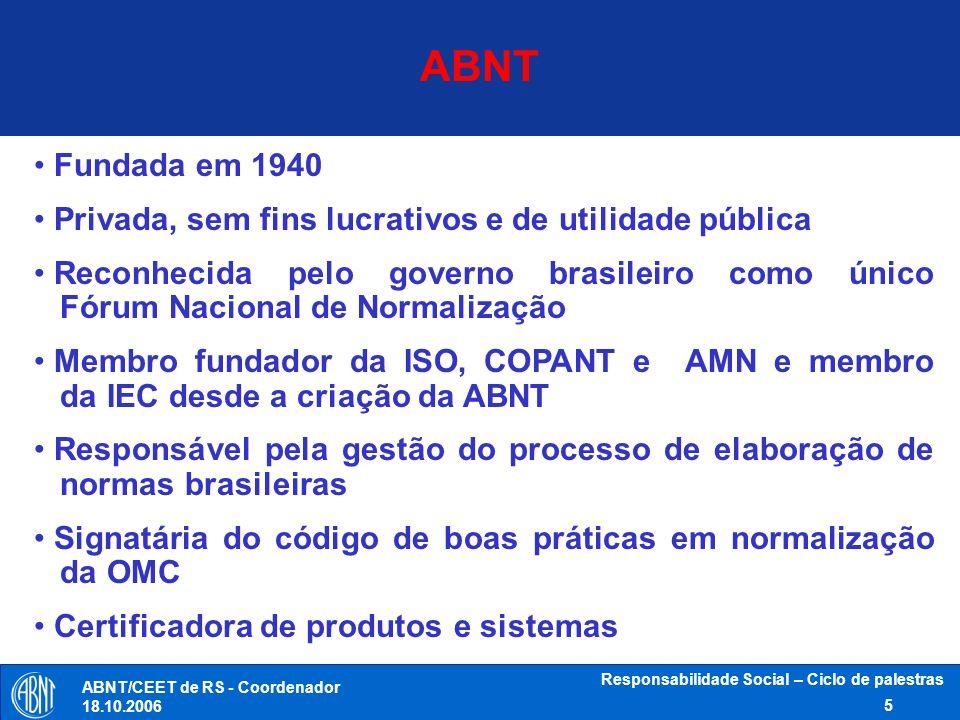 ABNT/CEET de RS - Coordenador 18.10.2006 Responsabilidade Social – Ciclo de palestras 26 Baseada no modelo PDCA da ISO 14001:2004 Esta Norma foi redigida de forma a aplicar-se a todos os tipos e portes de organizações e para adequar-se a diferentes condições geográficas, culturais e sociais brasileiras.