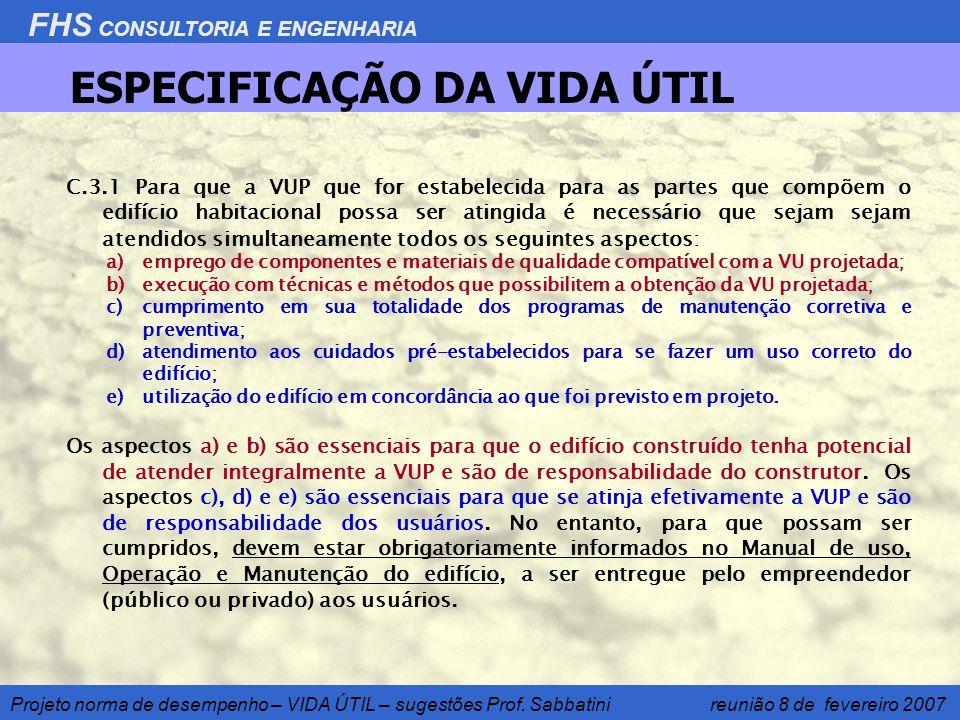 FHS CONSULTORIA E ENGENHARIA Projeto norma de desempenho – VIDA ÚTIL – sugestões Prof. Sabbatini reunião 8 de fevereiro 2007 ESPECIFICAÇÃO DA VIDA ÚTI